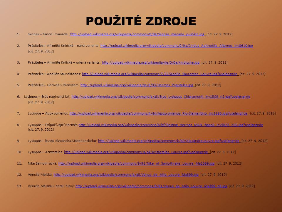 POUŽITÉ ZDROJE 1. Skopas – Tančící mainada: http://upload.wikimedia.org/wikipedia/commons/0/0a/Skopas_menade_pushkin.jpg [cit. 27. 9. 2012]